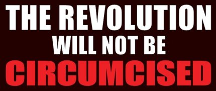 The Revolution Will Not Be Circumcised